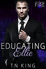 Catching Fire: Educating Ellie (Billionaire Romance Series Book 1)
