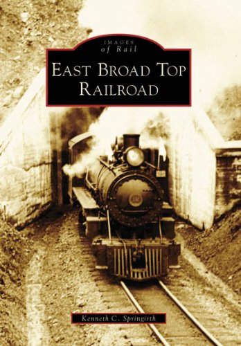 East Broad Top Railroad (Images of Rail: Pennsylvania) East Broad Top Railroad