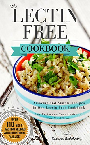 Lectin Free Cookbook: TOP 110 Amazing and Simple Recipes in One Lectin Free Cookbook, Any Recipes on Your Choice for Any Meal Time by Dave Robbins