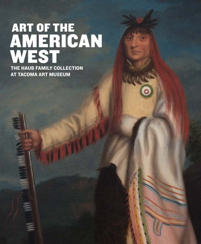 Art of the American West: The Haub Family Collection at Tacoma Art Museum