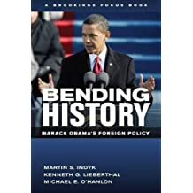 Bending History: Barack Obama's Foreign Policy (Brookings FOCUS Book)