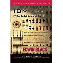 IBM and the Holocaust: The Strategic Alliance between Nazi Germany and America's Most Powerful Corporation. Expanded Edition