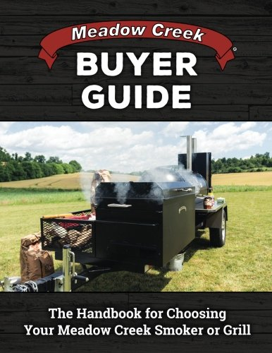 Meadow Creek Buyer Guide: The Handbook for Choosing Your Meadow Creek Smoker or Grill