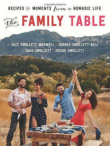 The Family Table: Recipes and Moments from a Nomadic Life by Jazz Smollett-Warwell, Jake Smollett, Jurnee Smollett-Bell, Jussie Smollett