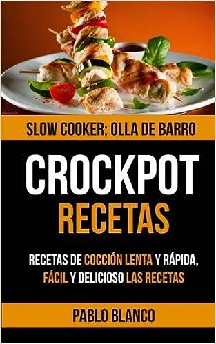 Crockpot: Crockpot Recetas: Recetas de cocción lenta y rápida, Fácil y delicioso Las recetas (Spanish Edition): Pablo Blanco: 9781547045815: Amazon.com: ...