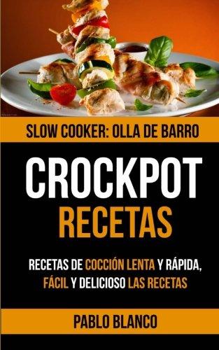 Crockpot: Crockpot Recetas: Recetas de coccion lenta y rapida, Facil y delicioso Las recetas (Spanish Edition) [Pablo Blanco] (Tapa Blanda)