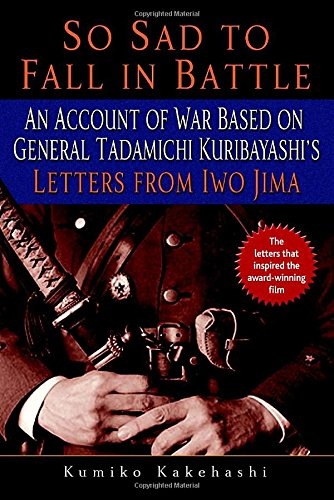 Amazon.com: So Sad to Fall in Battle: An Account of War Based on General Tadamichi Kuribayashi's Letters from Iwo Jima (9780891419174): Kumiko Kakehashi: Books