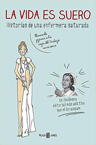 La Vida Es Suero: Historias De Una Enfermera Saturada por Enfermera Saturada epub