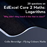 20 Questions on EdExcel C2 Maths: Logarithms (Why Didn't They Teach It Like That In Class?)