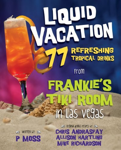 Liquid Vacation: 77 Refreshing Tropical Drinks from Frankie's Tiki Room in Las Vegas by P Moss - Vegas Discount Las Mall