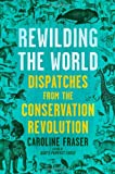 Rewilding the World, Caroline Fraser, 0805078266