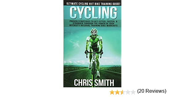 Cycling - Chris Smith: Ultimate Cycling HIIT Bike Training Guide ...