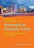 Mathematik Im Fraunhofer-Institut : Problemgetrieben -- Modellbezogen -- Lösungsorientiert, Neunzert, Helmut and Prätzel-Wolters, Dieter, 3662448769