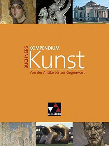Buchners Kompendium Kunst: Unterrichtswerk für die Oberstufe / Von der Antike bis zur Gegenwart. Unterrichtswerk für die Oberstufe