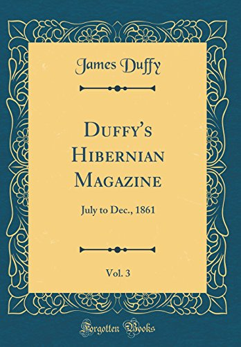 Hibernian Magazine - Duffy's Hibernian Magazine, Vol. 3: July to Dec., 1861 (Classic Reprint)