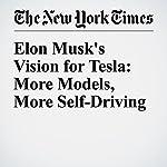 Elon Musk's Vision for Tesla: More Models, More Self-Driving | Bill Vlasic