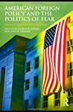 American Foreign Policy and The Politics of Fear: Threat Inflation since 9/11 (Routledge Global Security Studies), , 0415777690