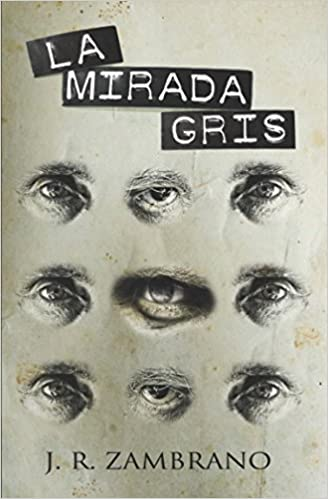 La mirada gris (Spanish Edition): J. R. ZAMBRANO: 9781521472378: Amazon.com: Books