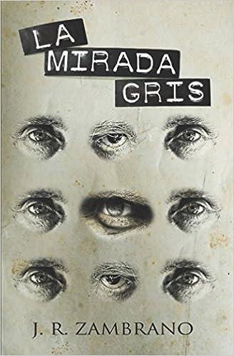 La mirada gris (Spanish Edition): J. R. ZAMBRANO: 9781521472378: Amazon.com: Books
