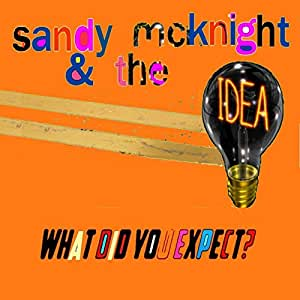 WHAT DID YOU EXPECT? - SANDY MCKNIGHT & THE IDEA