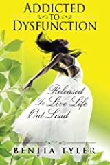 Addicted to Dysfunction: Released to Live Life Out Loud Paperback