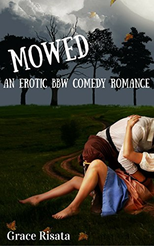 Mowed: An Erotic BBW (Big Beautiful Woman) Comedy Romance