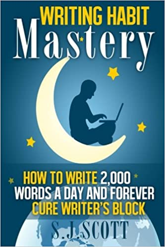 Writing Habit Mastery: How to Write 2,000 Words a Day and Forever Cure Writer's Block
