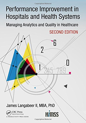 Performance Improvement in Hospitals and Health Systems: Managing Analytics and Quality in Healthcare, 2nd Edition (HIMSS Book Series)