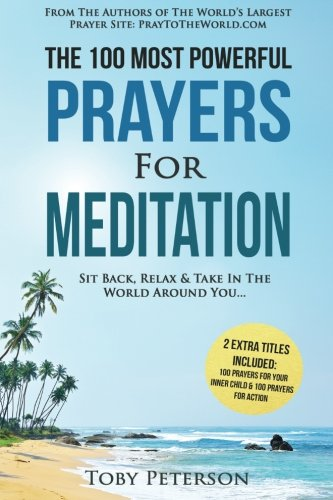 Download Prayer  The 100 Most Powerful Prayers for Meditation  2 Amazing Bonus Books to Pray for Your Inner Child & Action: Sit Back, Relax & Take In The World Around You (Volume 26) pdf