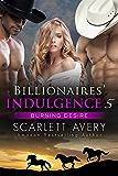 Menage Romance: Billionaires' Indulgence — Burning Desire: Billionaire Romance (Billionaire Series Book 5)
