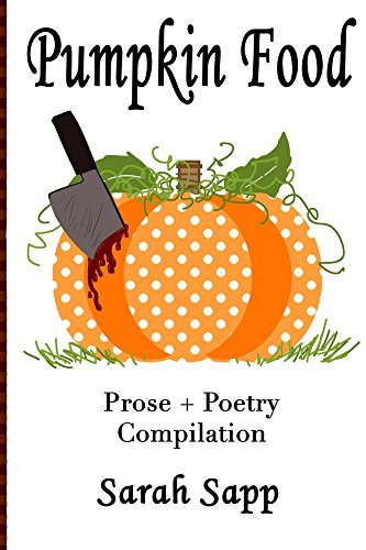 Pumpkin Food: Prose + Poetry Compilation -