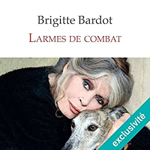 Larmes de combat | Livre audio Auteur(s) : Brigitte Bardot Narrateur(s) : Marie-Eve Dufresne