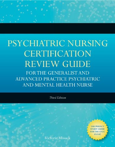 Psychiatric Nursing Certification Review Guide for the Generalist and Advanced Practice Psychiatric and Mental Health Nurse (Mosack, Psychiatric Nursing … Review Guide for the Generalist and Advance) Pdf
