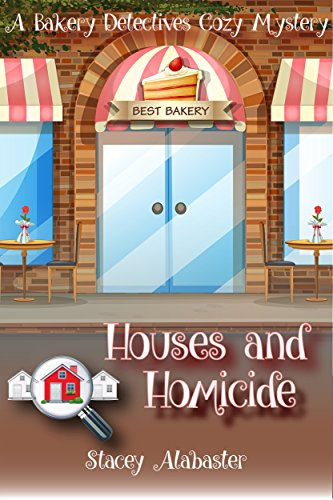 - Houses and Homicide: A Bakery Detectives Cozy Mystery