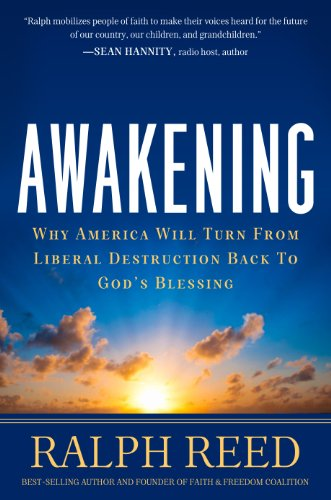 Awakening: How America Can Turn from Moral and Economic Destruction Back to - Ralph Reed