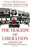 img - for By Frank Dikotter - The Tragedy of Liberation: A History of the Chinese Revolution 1945-1957 (8/25/13) book / textbook / text book
