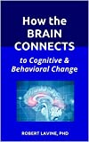 Image of How the Brain Connects: to Cognitive & Behavioral Change