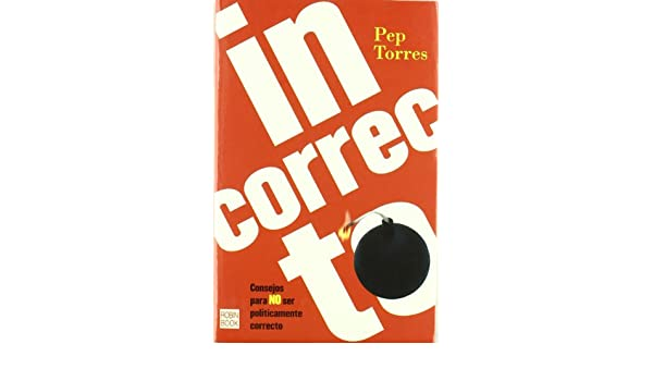 Incorrecto/ Incorrect (Cona Fina) (Spanish Edition): Pep Torres: 9788479277376: Amazon.com: Books
