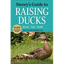 Storey's Guide to Raising Ducks, 2nd Edition: Breeds, Care, Health (Storey's Guide to Raising)