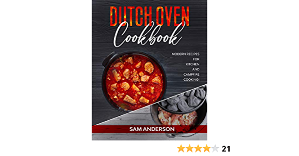 Dutch Oven Cookbook: Modern Recipes for Kitchen and Campfire Cooking!