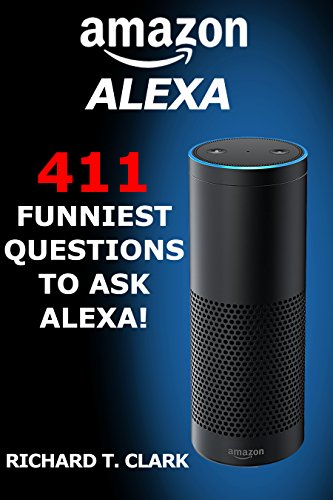 Amazon Alexa 441 Funniest Questions to Ask Alexa (Amazon Alexa Echo, Amazon Alexa Echo Dot, Alexa Skills) cover