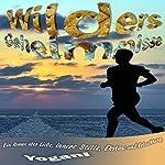Wilders Geheimnisse: Ein Roman über Liebe innere Stille, Ekstase und Erleuchtung    Yogani