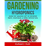 """Gardening: Hydroponics – Learn the """"Amazing Art"""" of Growing: Fruits, Vegetables, & Herbs, without Soil. (Gardening Techniques, Sustainable Gardening, Green Living)"""