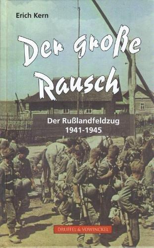 Der Große Rausch: Der Rußlandfeldzug 1941-1945