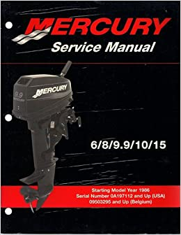 Mercury Outboards Service Manual Models 6/8/9.9/10/15 Starting Model Year 1986 with Serial Numbers OA197112 and Up (USA) 09503295 and Up (Belgium): Mercury ...