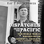 Dispatches from the Pacific: The World War II Reporting of Robert L. Sherrod | Ray E. Boomhower