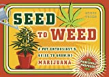 Seed to Weed: A Pot Enthusiast's Guide to Growing Marijuana