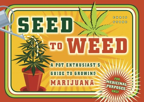 Seed to Weed: A Pot Enthusiast's Guide to Growing Marijuana -  Chris Stone, Paperback