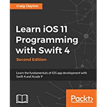 Learn iOS 11 Programming with Swift 4: Learn the fundamentals of iOS app development with Swift 4 and Xcode 9