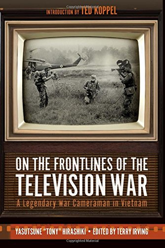 On the Frontlines of the Television War: A Legendary War Cameraman in Vietnam (Best Cameraman In The World)